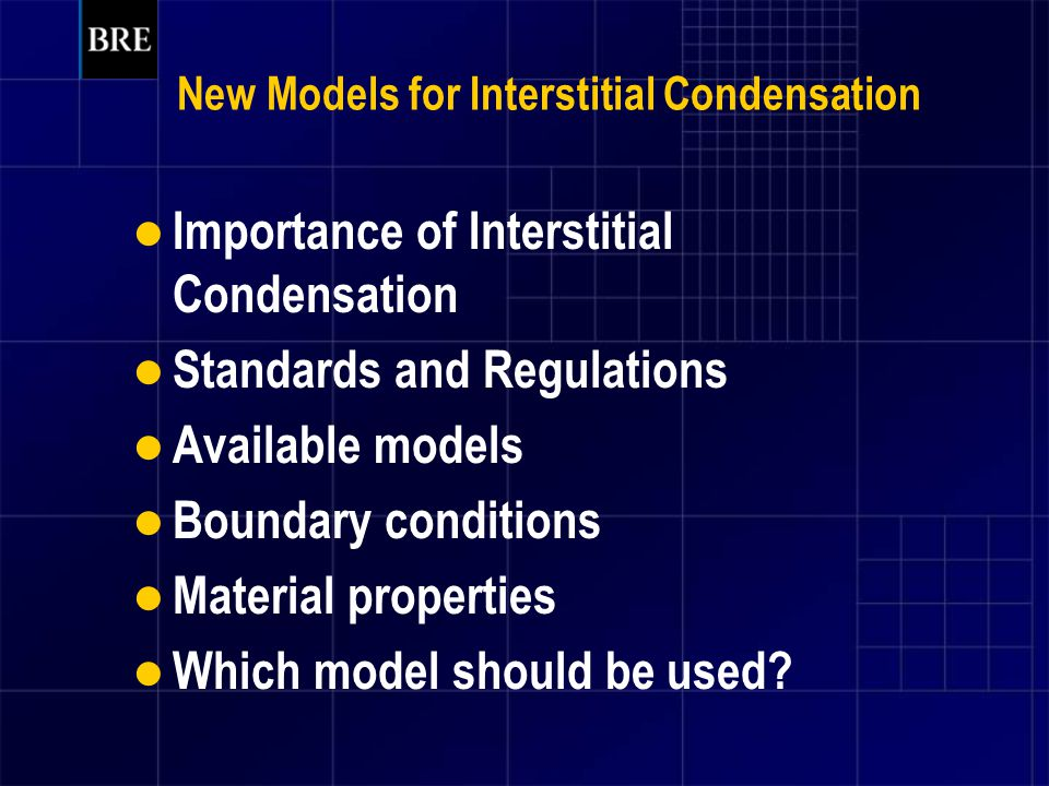 New Models for Interstitial Condensation Importance of Interstitial Condensation Standards and Regulations Available models Boundary conditions Material properties Which model should be used?