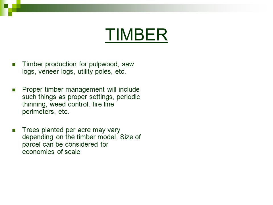 TIMBER Timber production for pulpwood, saw logs, veneer logs, utility poles, etc.
