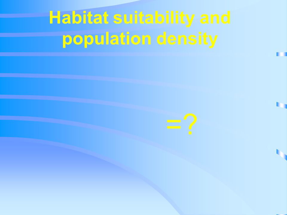 Habitat suitability and population density =