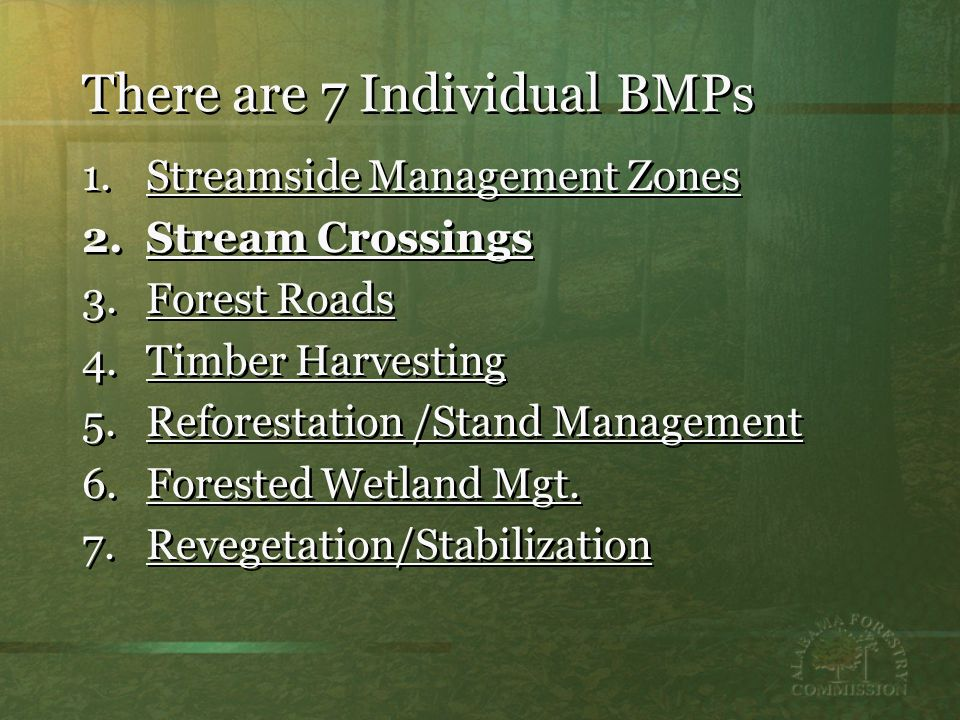 There are 7 Individual BMPs 1.Streamside Management Zones 2.Stream Crossings 3.Forest Roads 4.Timber Harvesting 5.Reforestation /Stand Management 6.Forested Wetland Mgt.