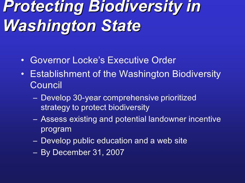 Protecting Biodiversity in Washington State Governor Locke's Executive Order Establishment of the Washington Biodiversity Council –Develop 30-year com