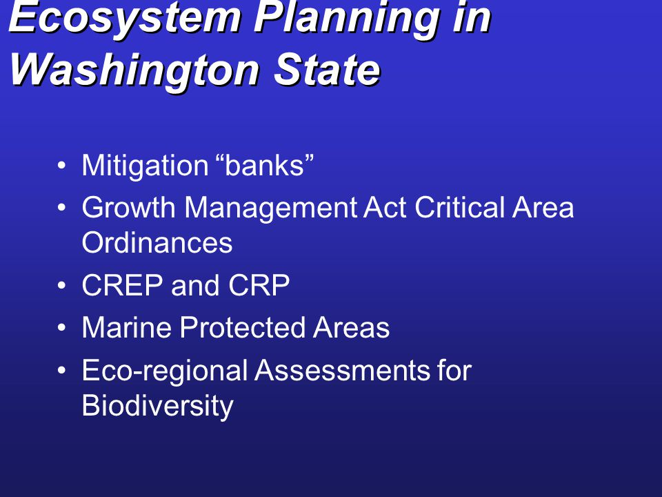 """Ecosystem Planning in Washington State Mitigation """"banks"""" Growth Management Act Critical Area Ordinances CREP and CRP Marine Protected Areas Eco-regio"""