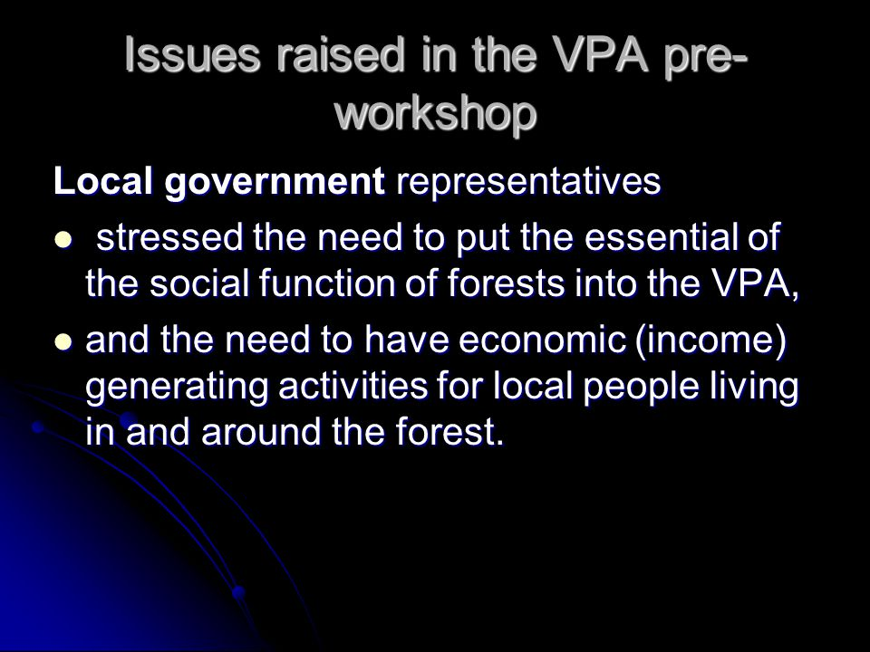 Issues raised in the VPA pre- workshop Local government representatives stressed the need to put the essential of the social function of forests into