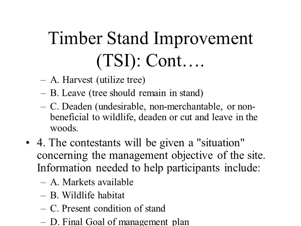 Timber Stand Improvement (TSI): Cont…. –A. Harvest (utilize tree) –B.