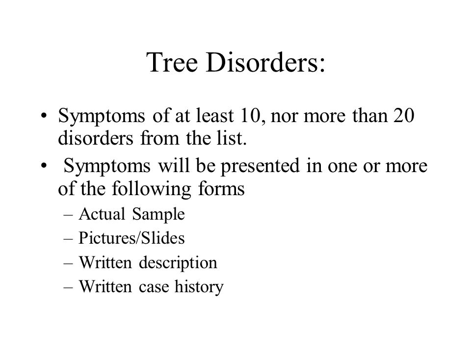 Tree Disorders: Symptoms of at least 10, nor more than 20 disorders from the list.