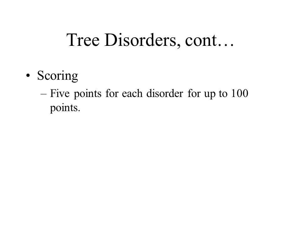 Tree Disorders, cont… Scoring –Five points for each disorder for up to 100 points.
