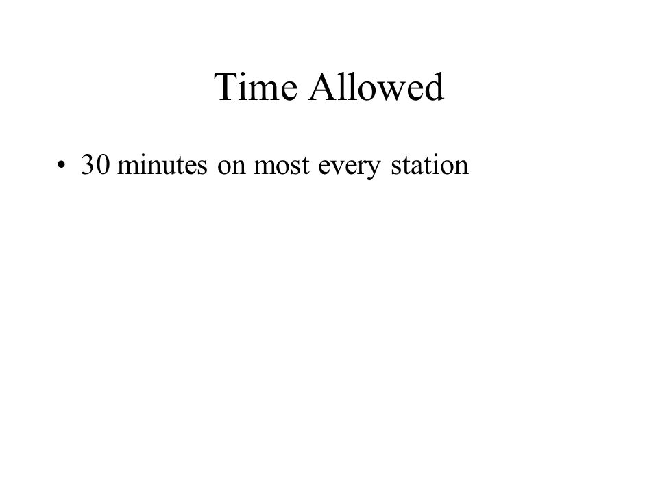 Time Allowed 30 minutes on most every station