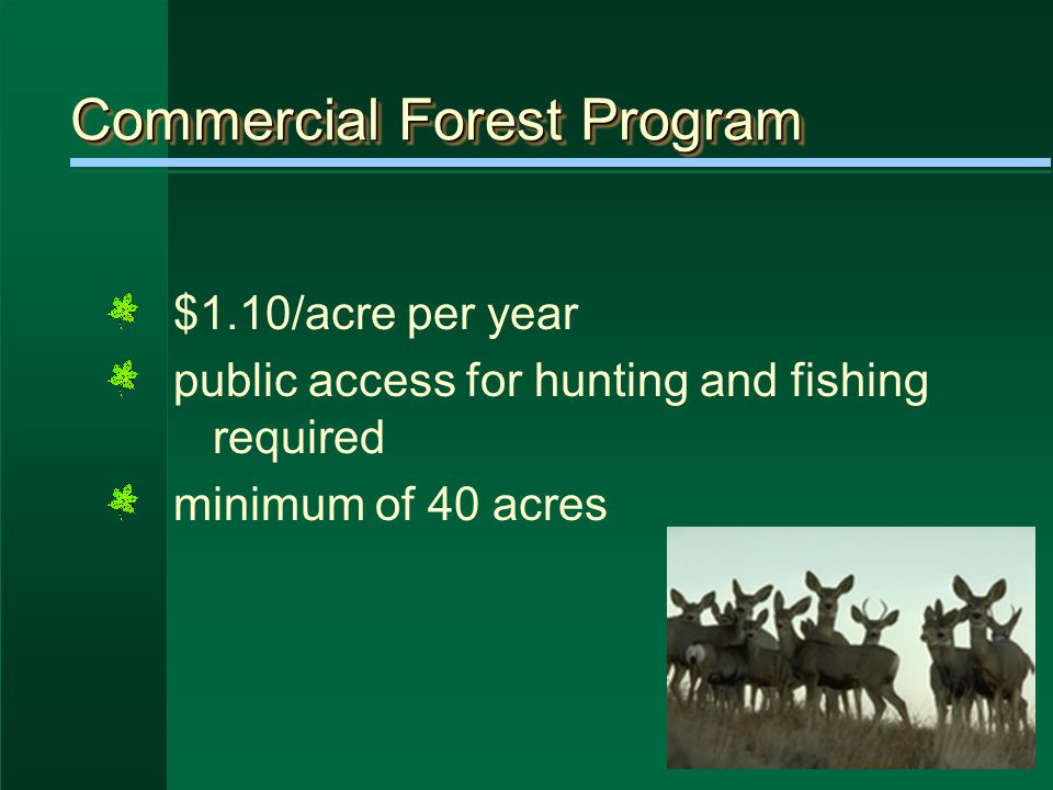 Commercial Forest Program $1.10/acre per year public access for hunting and fishing required minimum of 40 acres