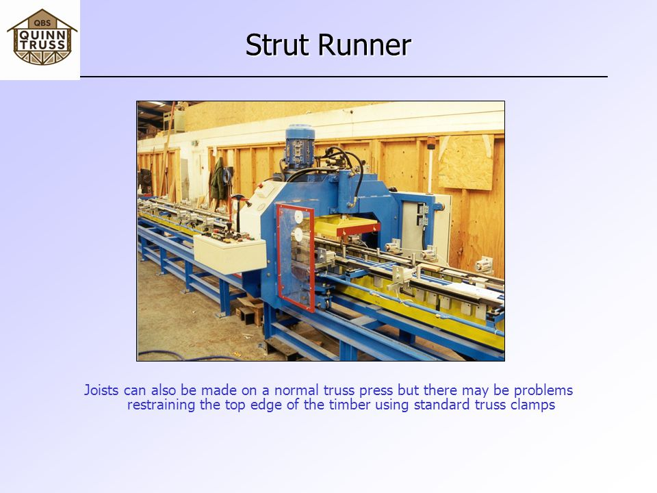 Strut Runner Joists can also be made on a normal truss press but there may be problems restraining the top edge of the timber using standard truss clamps