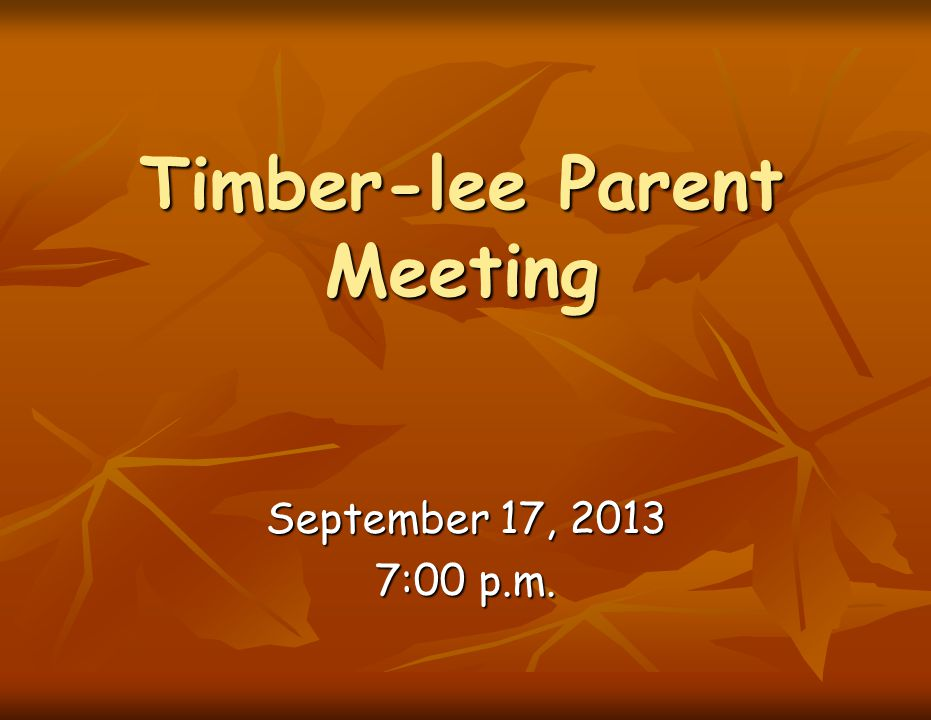 Timber-lee Parent Meeting September 17, 2013 7:00 p.m.