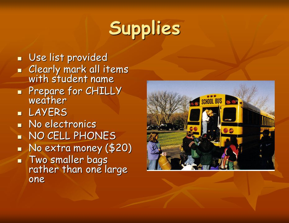 Supplies Use list provided Use list provided Clearly mark all items with student name Clearly mark all items with student name Prepare for CHILLY weat