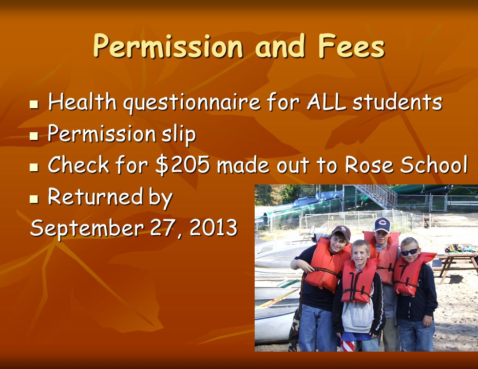Permission and Fees Health questionnaire for ALL students Health questionnaire for ALL students Permission slip Permission slip Check for $205 made ou