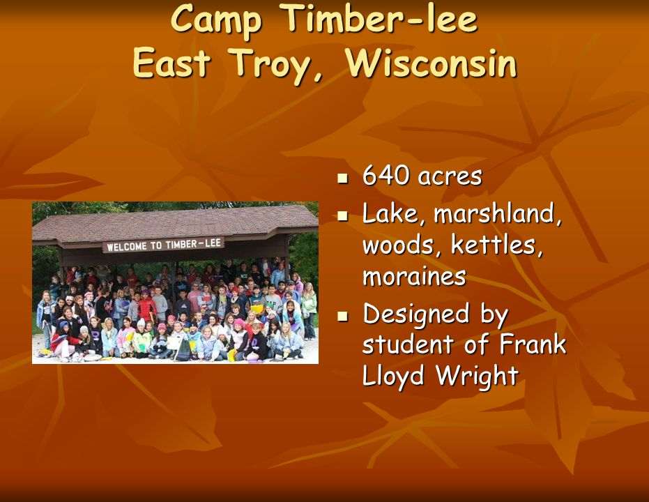 Camp Timber-lee East Troy, Wisconsin 640 acres 640 acres Lake, marshland, woods, kettles, moraines Lake, marshland, woods, kettles, moraines Designed