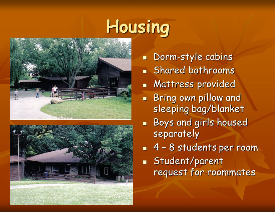 Housing Dorm-style cabins Dorm-style cabins Shared bathrooms Shared bathrooms Mattress provided Mattress provided Bring own pillow and sleeping bag/bl