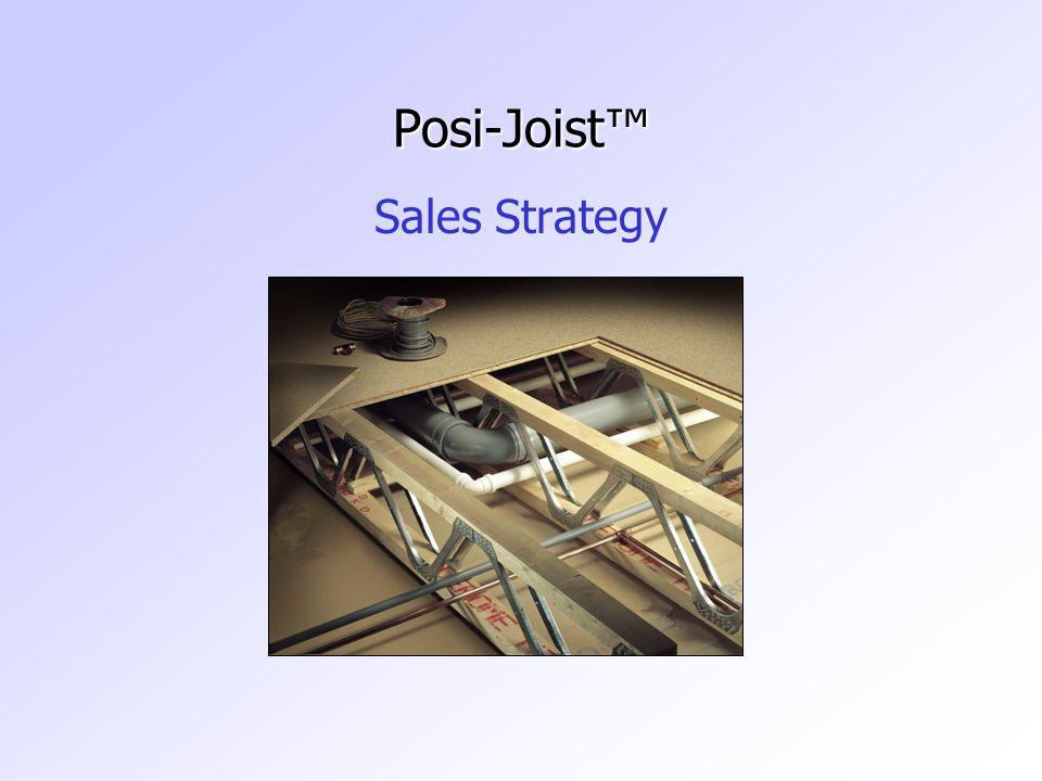 Posi-Joist™ Sales Strategy