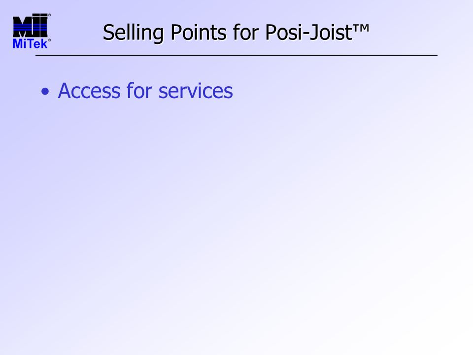 Selling Points for Posi-Joist™ Access for services