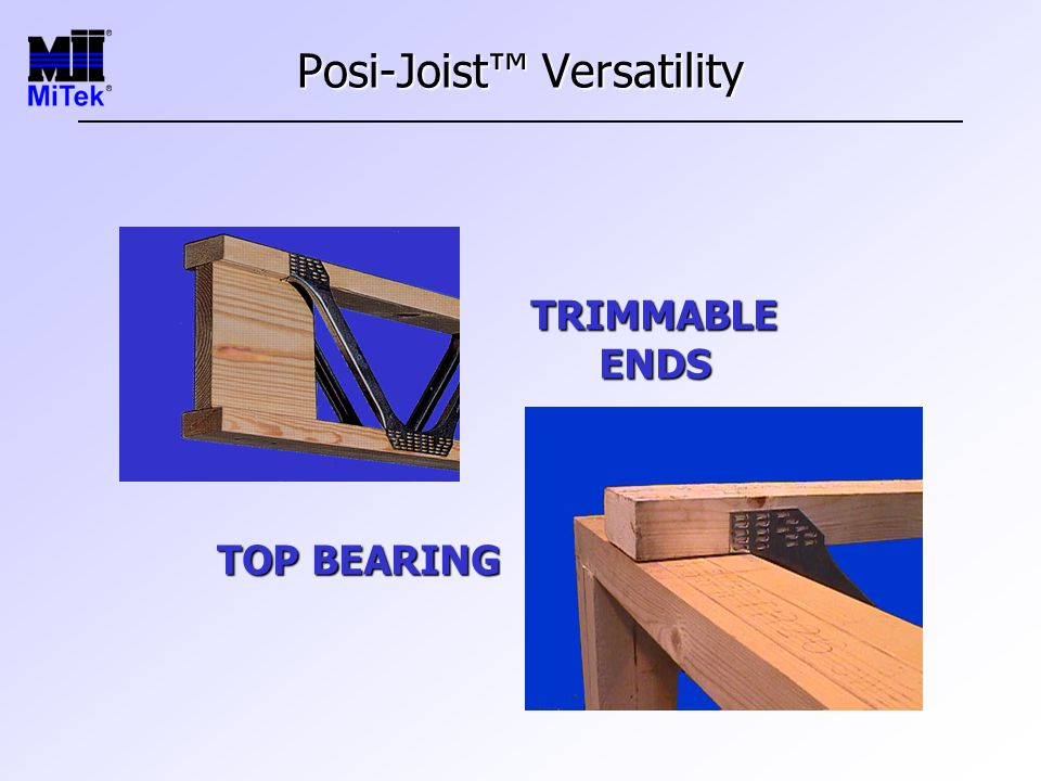 Posi-Joist™ Versatility TRIMMABLE ENDS TOP BEARING