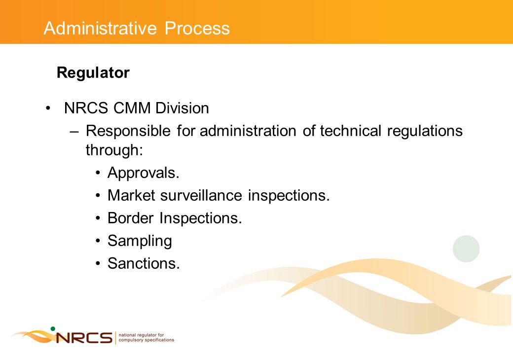 Administrative Process NRCS CMM Division –Responsible for administration of technical regulations through: Approvals.