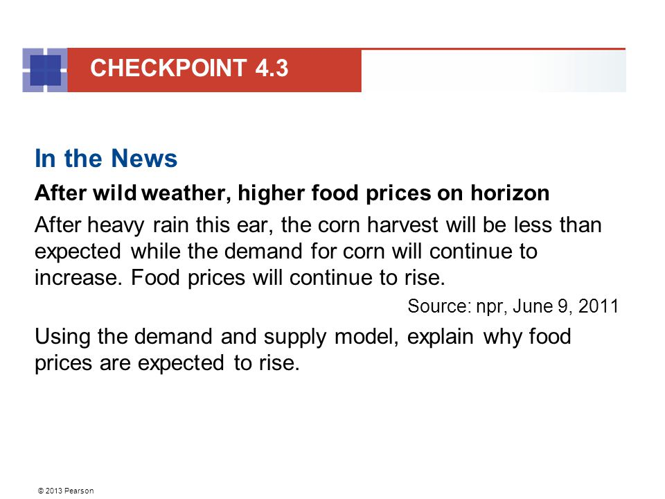 © 2013 Pearson In the News After wild weather, higher food prices on horizon After heavy rain this ear, the corn harvest will be less than expected while the demand for corn will continue to increase.