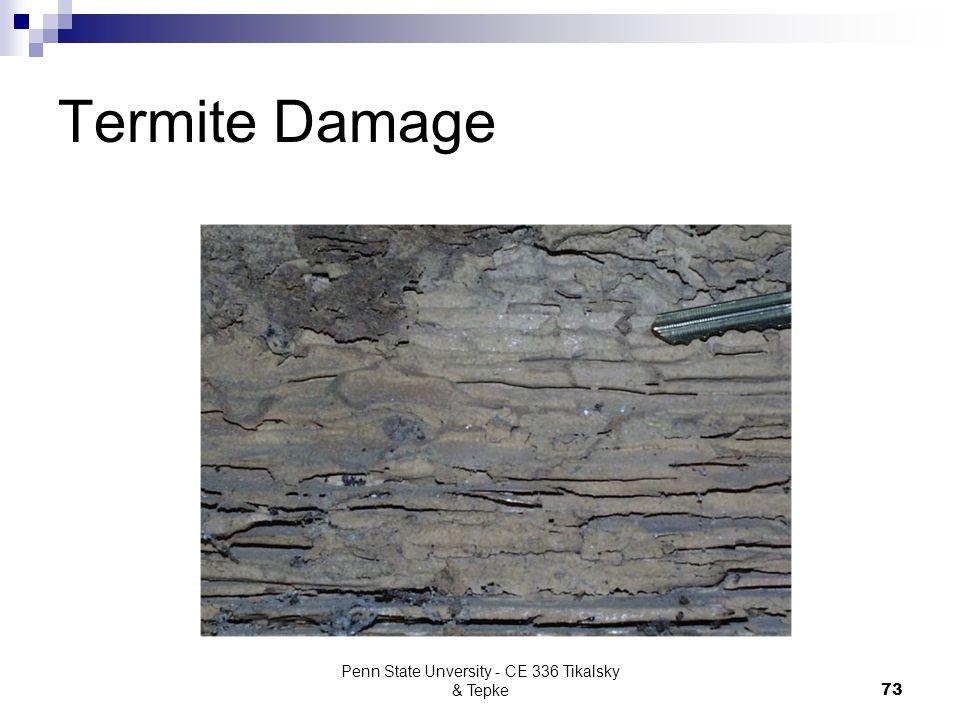 Penn State Unversity - CE 336 Tikalsky & Tepke73 Termite Damage