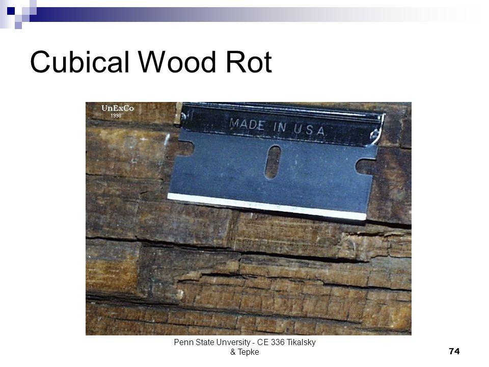 Penn State Unversity - CE 336 Tikalsky & Tepke74 Cubical Wood Rot