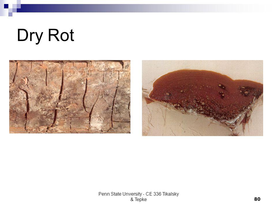 Penn State Unversity - CE 336 Tikalsky & Tepke80 Dry Rot