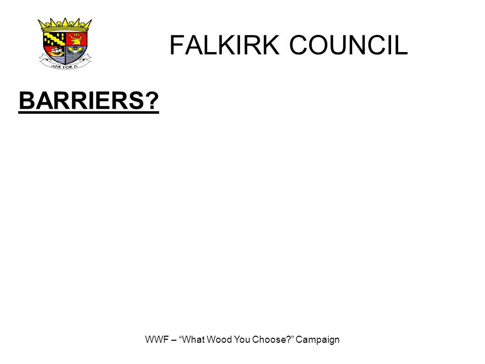 WWF – What Wood You Choose? Campaign FALKIRK COUNCIL BARRIERS?