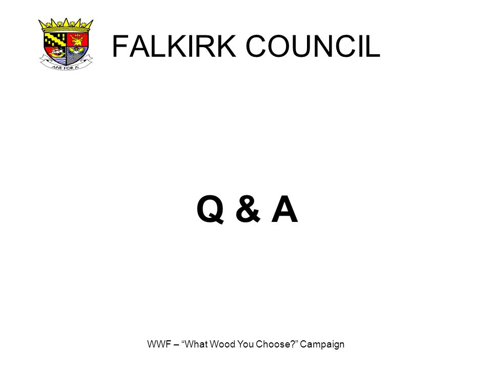 WWF – What Wood You Choose? Campaign FALKIRK COUNCIL Q & A