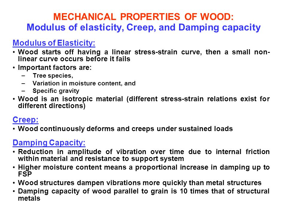 MECHANICAL PROPERTIES OF WOOD: Modulus of elasticity, Creep, and Damping capacity Modulus of Elasticity: Wood starts off having a linear stress-strain