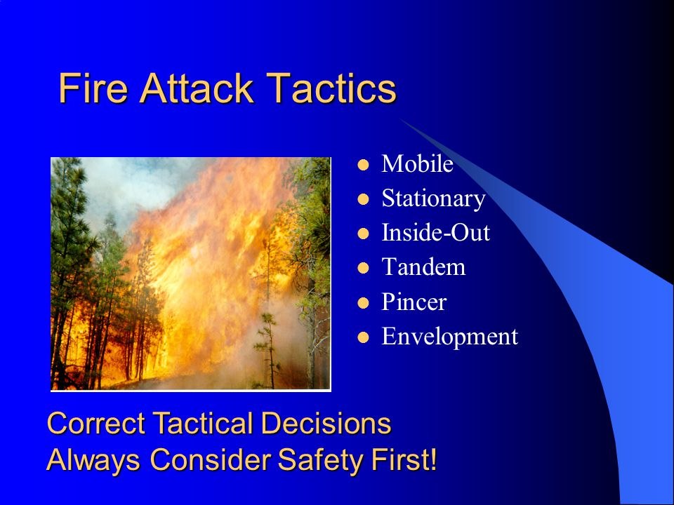 Fire Attack Tactics Mobile Stationary Inside-Out Tandem Pincer Envelopment Correct Tactical Decisions Always Consider Safety First!