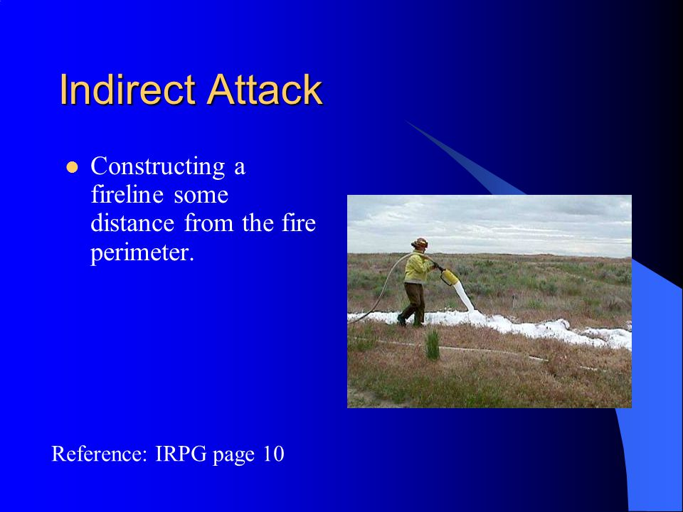 Indirect Attack Constructing a fireline some distance from the fire perimeter.
