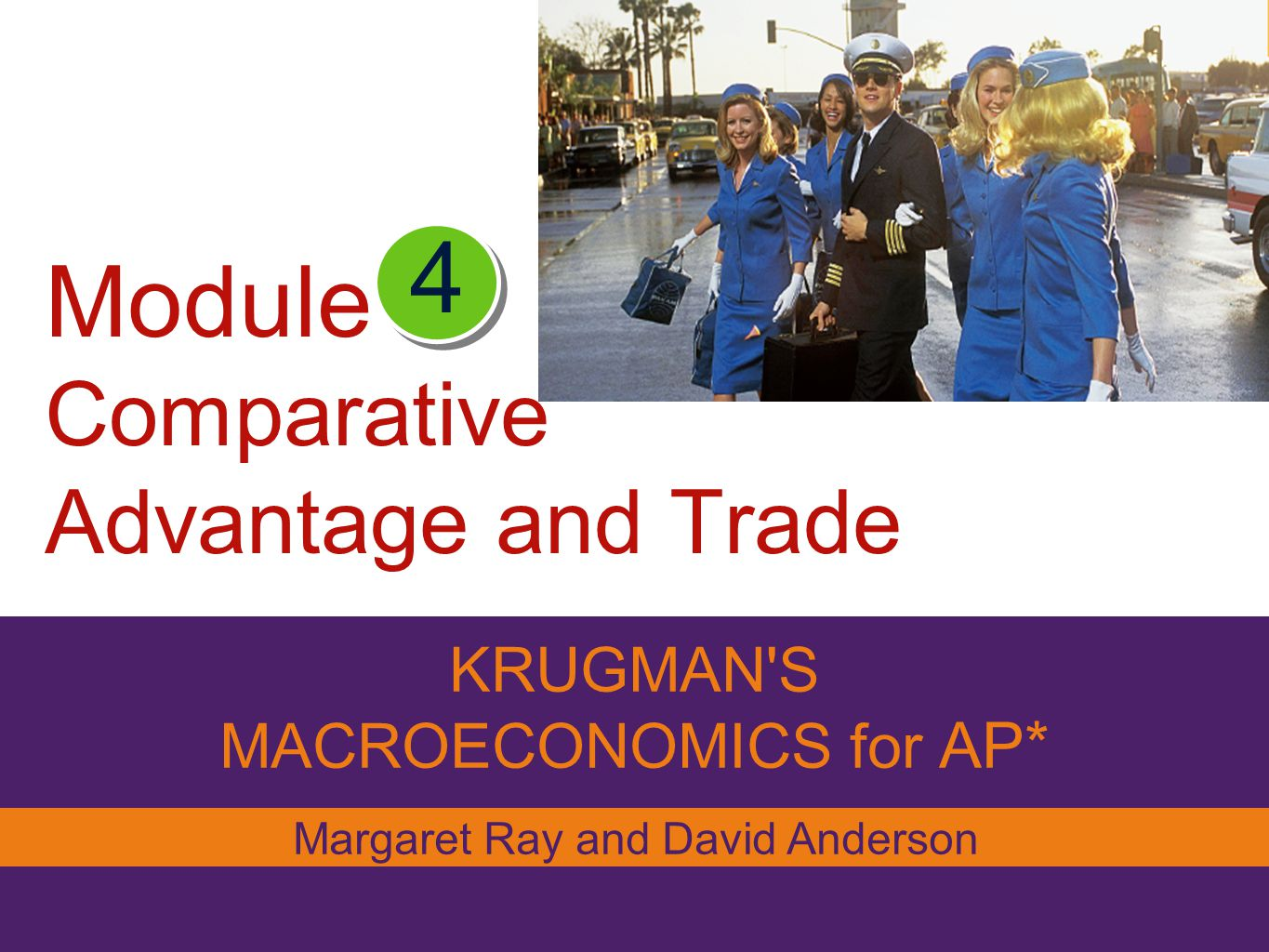 Module Comparative Advantage and Trade KRUGMAN S MACROECONOMICS for AP* 4 Margaret Ray and David Anderson