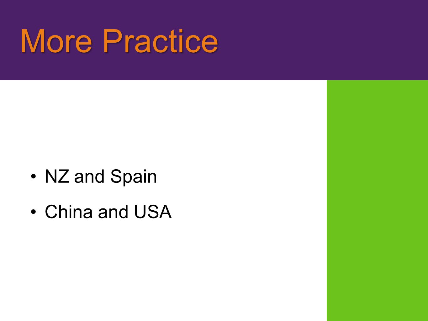 More Practice More Practice NZ and Spain China and USA