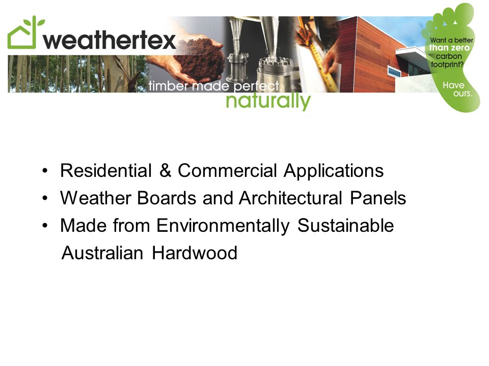 Residential & Commercial Applications Weather Boards and Architectural Panels Made from Environmentally Sustainable Australian Hardwood