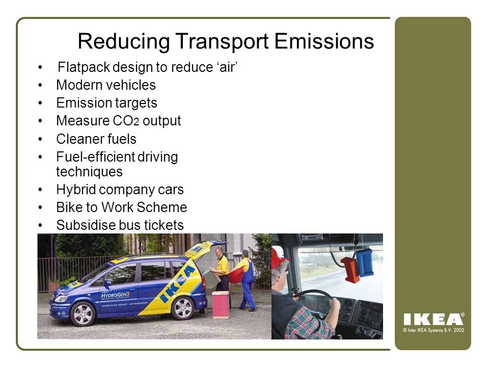 Reducing Transport Emissions Flatpack design to reduce 'air' Modern vehicles Emission targets Measure CO 2 output Cleaner fuels Fuel-efficient driving