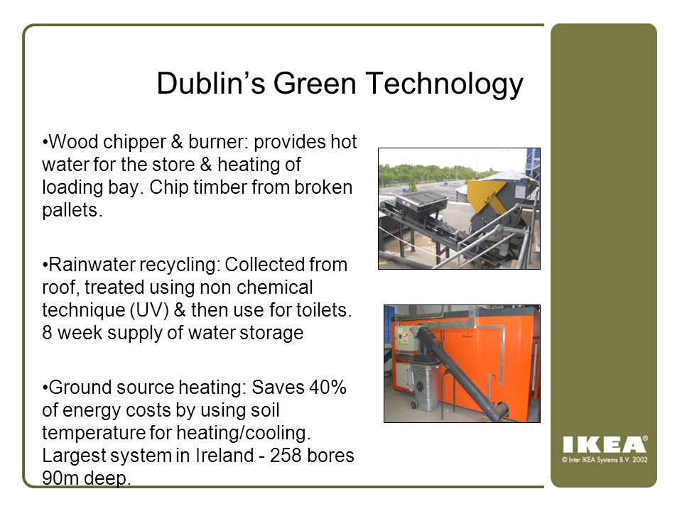 Dublin's Green Technology Wood chipper & burner: provides hot water for the store & heating of loading bay. Chip timber from broken pallets. Rainwater
