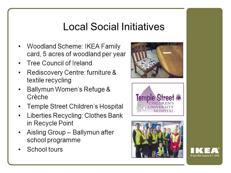 Local Social Initiatives Woodland Scheme: IKEA Family card, 5 acres of woodland per year Tree Council of Ireland Rediscovery Centre: furniture & texti