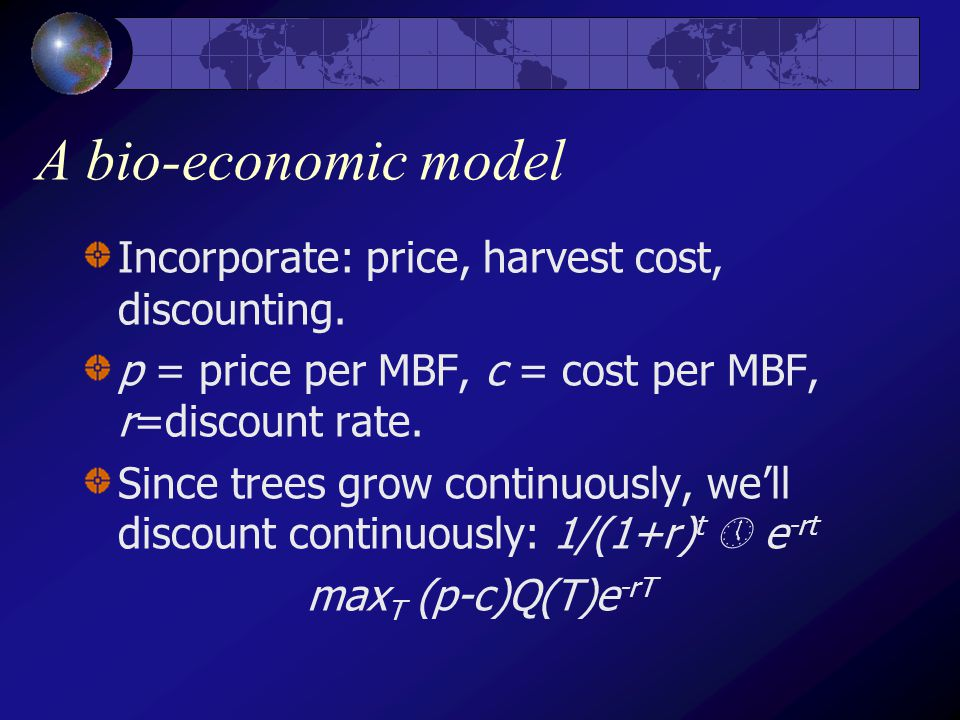 A bio-economic model Incorporate: price, harvest cost, discounting.