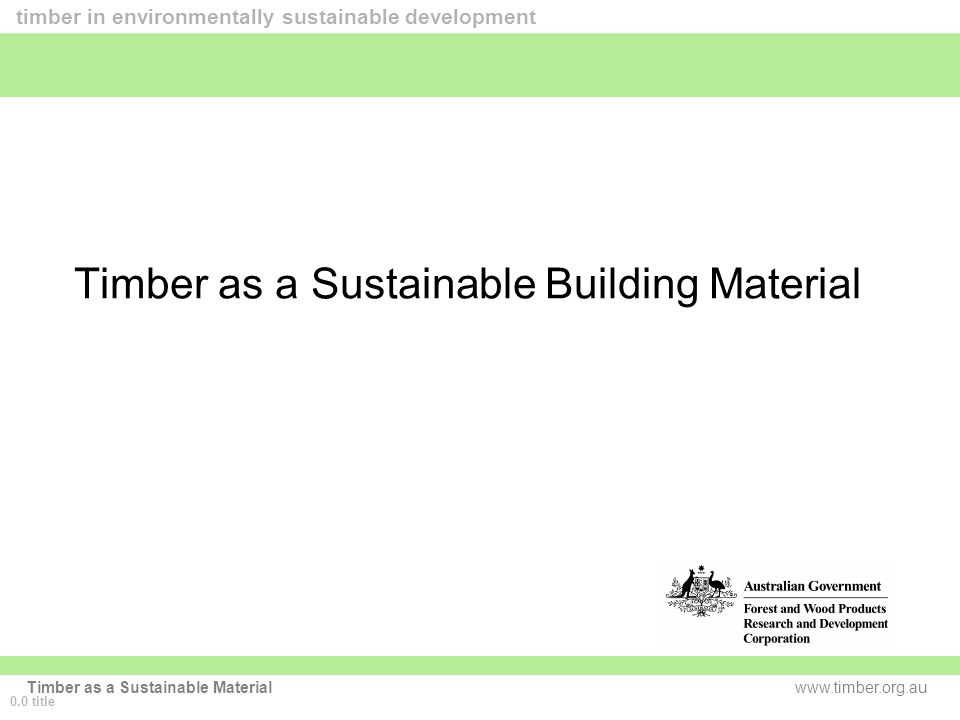 www.timber.org.au timber in environmentally sustainable development Timber as a Sustainable Material Timber as a Sustainable Building Material 0.0 title