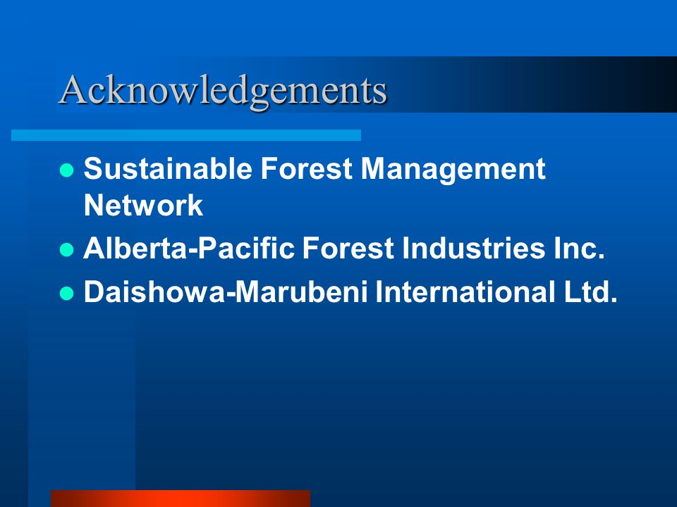 Acknowledgements Sustainable Forest Management Network Alberta-Pacific Forest Industries Inc.