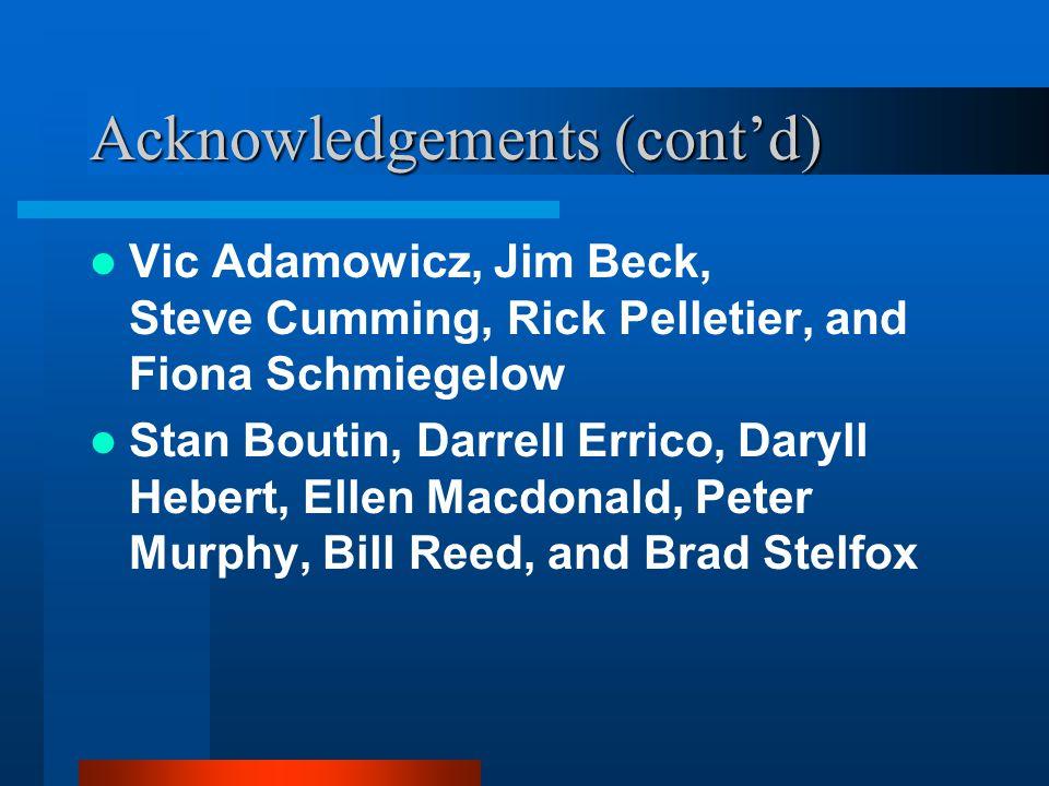 Acknowledgements (cont'd) Vic Adamowicz, Jim Beck, Steve Cumming, Rick Pelletier, and Fiona Schmiegelow Stan Boutin, Darrell Errico, Daryll Hebert, Ellen Macdonald, Peter Murphy, Bill Reed, and Brad Stelfox