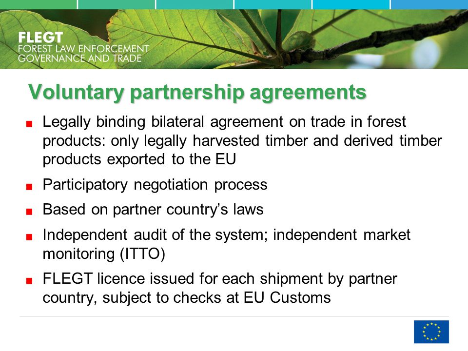 Voluntary partnership agreements Legally binding bilateral agreement on trade in forest products: only legally harvested timber and derived timber pro