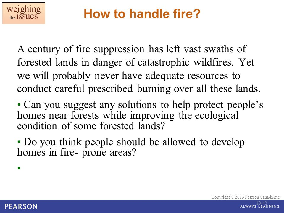 © 2010 Pearson Education Canada Copyright © 2013 Pearson Canada Inc. How to handle fire? A century of fire suppression has left vast swaths of foreste