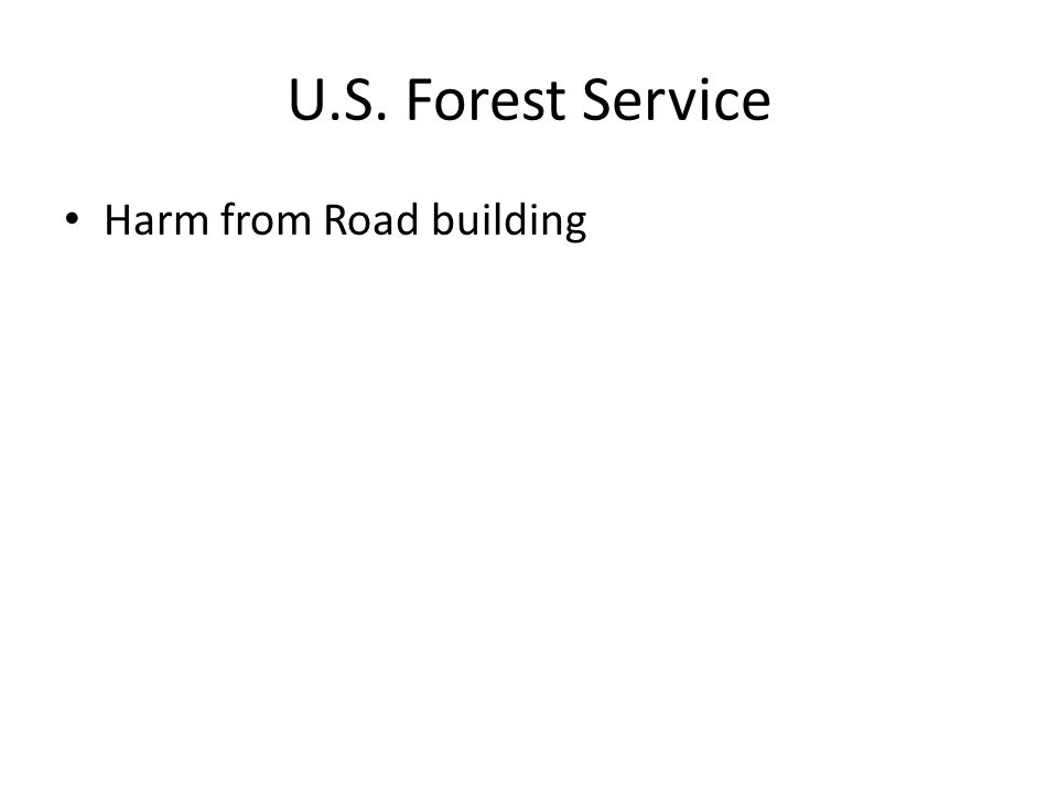 U.S. Forest Service Harm from Road building