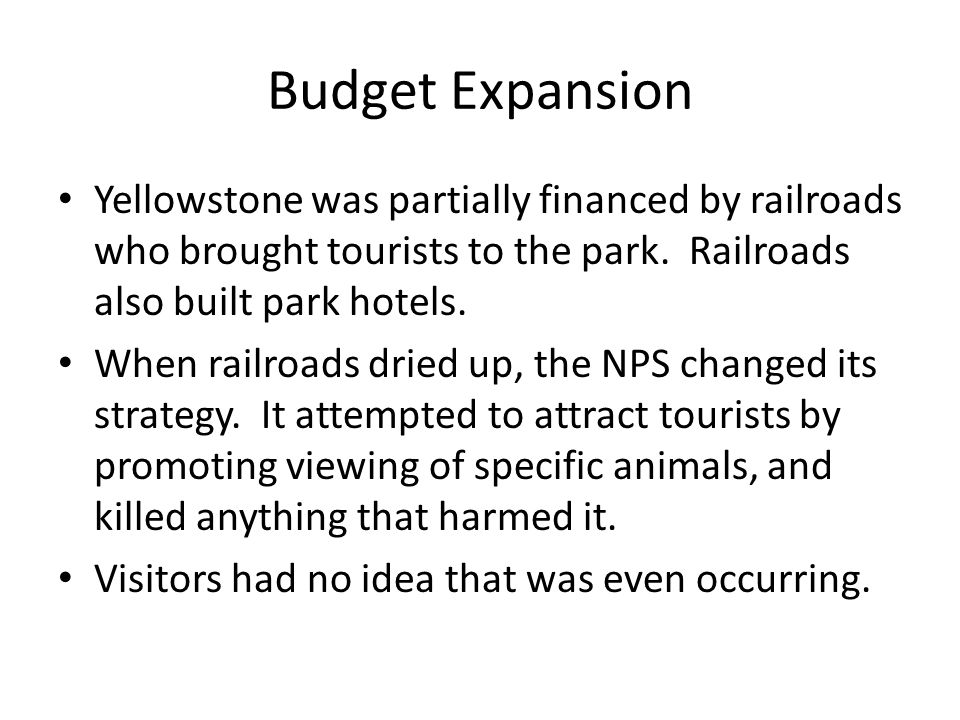 Budget Expansion Yellowstone was partially financed by railroads who brought tourists to the park.