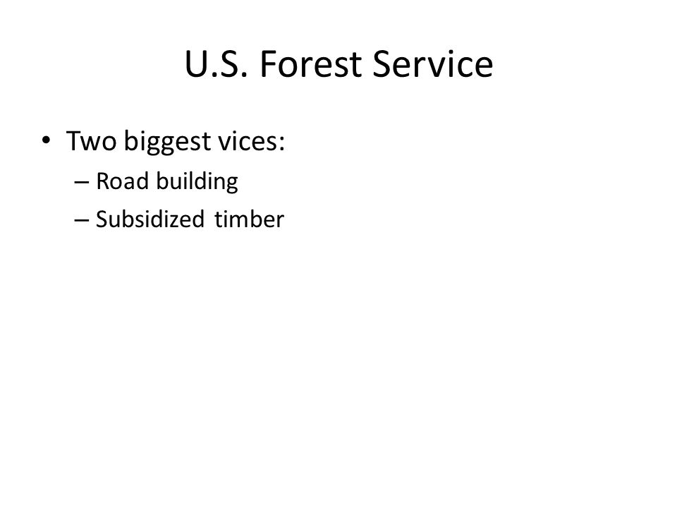 U.S. Forest Service Two biggest vices: – Road building – Subsidized timber