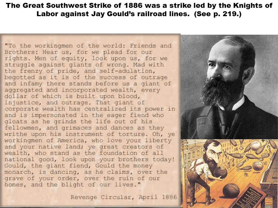 The Great Southwest Strike of 1886 was a strike led by the Knights of Labor against Jay Gould's railroad lines.