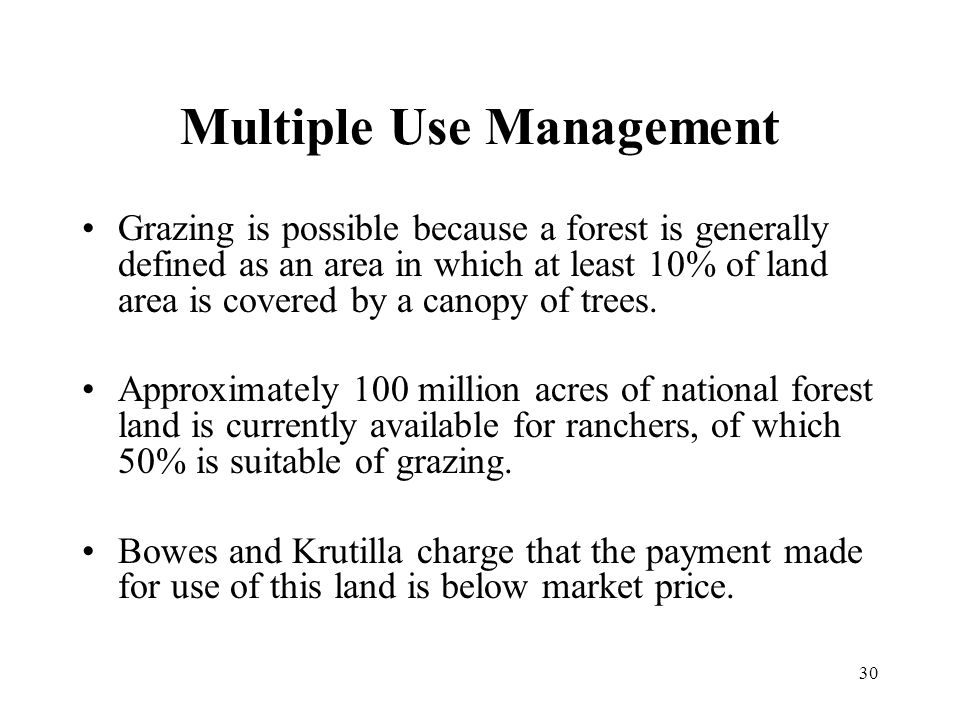 30 Multiple Use Management Grazing is possible because a forest is generally defined as an area in which at least 10% of land area is covered by a canopy of trees.