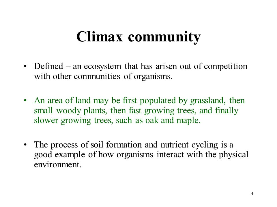 4 Climax community Defined – an ecosystem that has arisen out of competition with other communities of organisms.