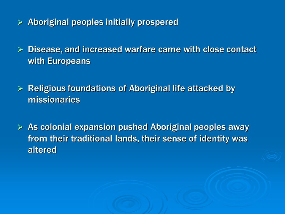  Aboriginal peoples initially prospered  Disease, and increased warfare came with close contact with Europeans  Religious foundations of Aboriginal